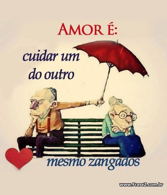 Amor é: Cuidar um do outro mesmo zangados.