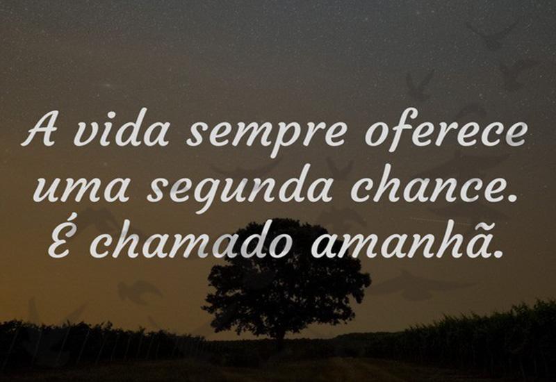 A vida sempre oferece uma segunda chance.