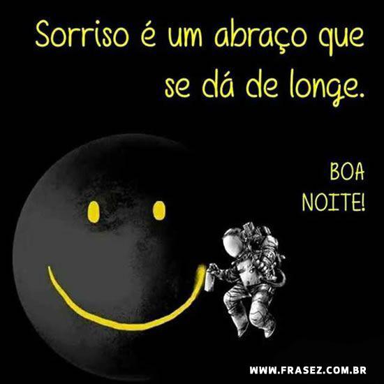 Sorriso é um abraço que se dá de longe. Boa Noite!