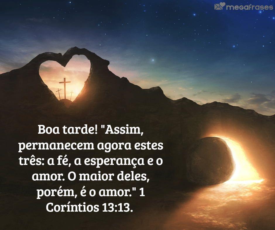 Boa tarde salmo Coríntios 13:13.