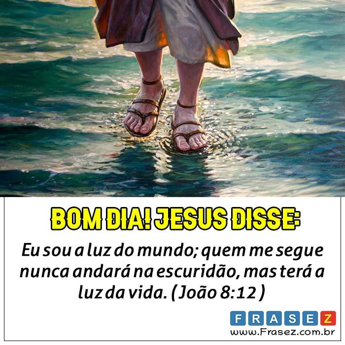 Bom dia! Jesus disse:
