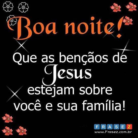 Boa noite! Que as bençãos de Jesus