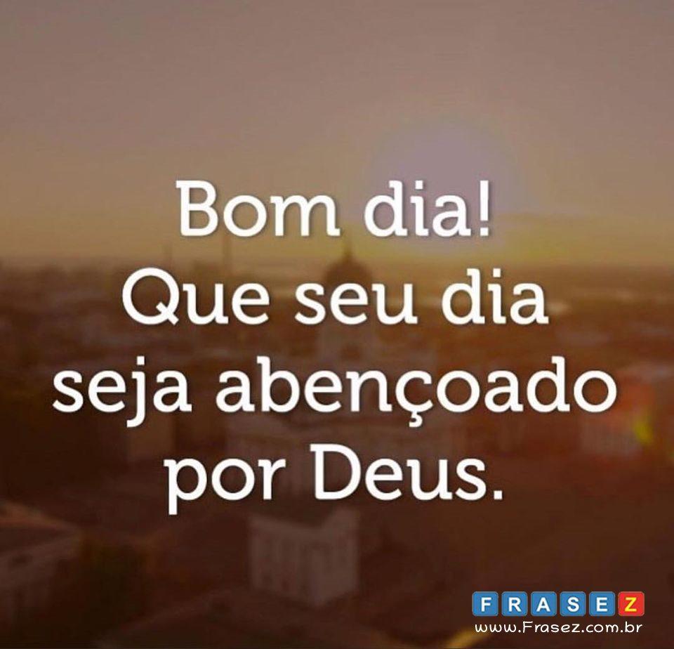 Seu dia seja abençoado por Deus.