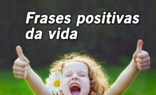 Frases positivas da vida