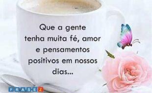 Bom dia! Que a gente tenha muita fé, amor e pensamentos positivos em nossos dias...Te desejo uma Boa semana!